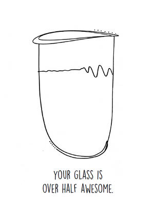 Your glass is over half awesome.png