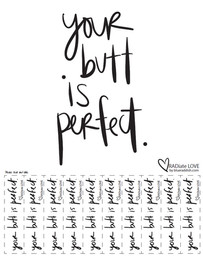 Your butt is perfect