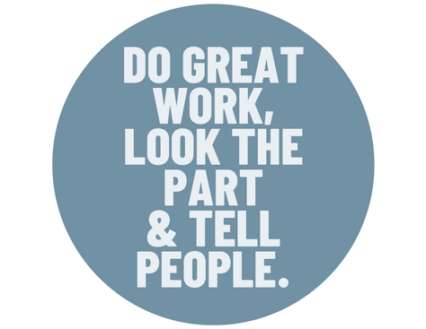 Do Great Work, Look The Part & Tell People.