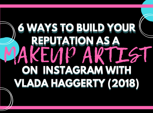 6 Ways to Build Your Reputation as a Makeup Artist on Instagram with Vlada Haggerty (2018)