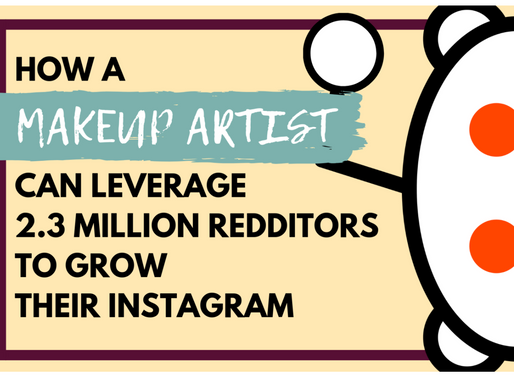 How a Makeup Artist Can Leverage 2.3 Million Redditors and Drive Traffic to Grow Their Instagram