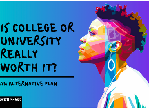 A Rant: Is College or University Really Worth It?  An Alternative Action Plan
