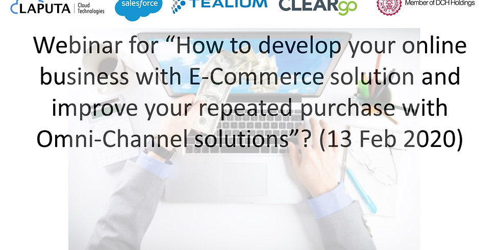 """Webinar for """"How to develop online business with E-Commerce solution & improve  repeated purchase with Omni-channels?"""""""