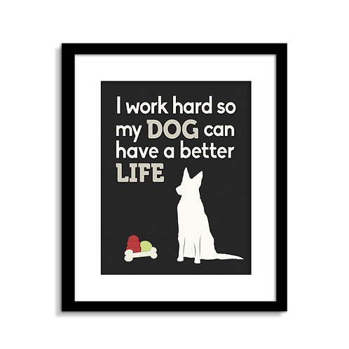 I Work Hard So My Dogs Can Have A Better Life Print