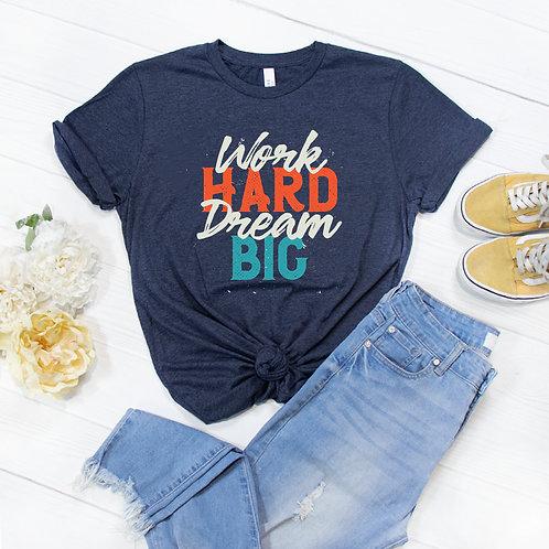 "Womens ""Work Hard, Dream Big"" Shirt"