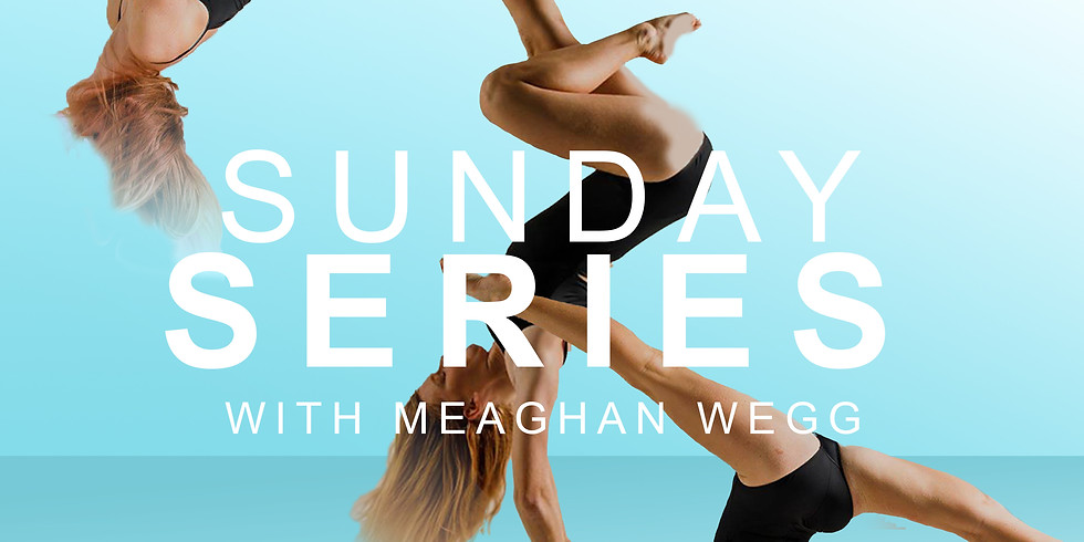 SUNDAY SERIES WITH MEAGHAN WEGG - CLASS PACKAGE (4 CLASSES)