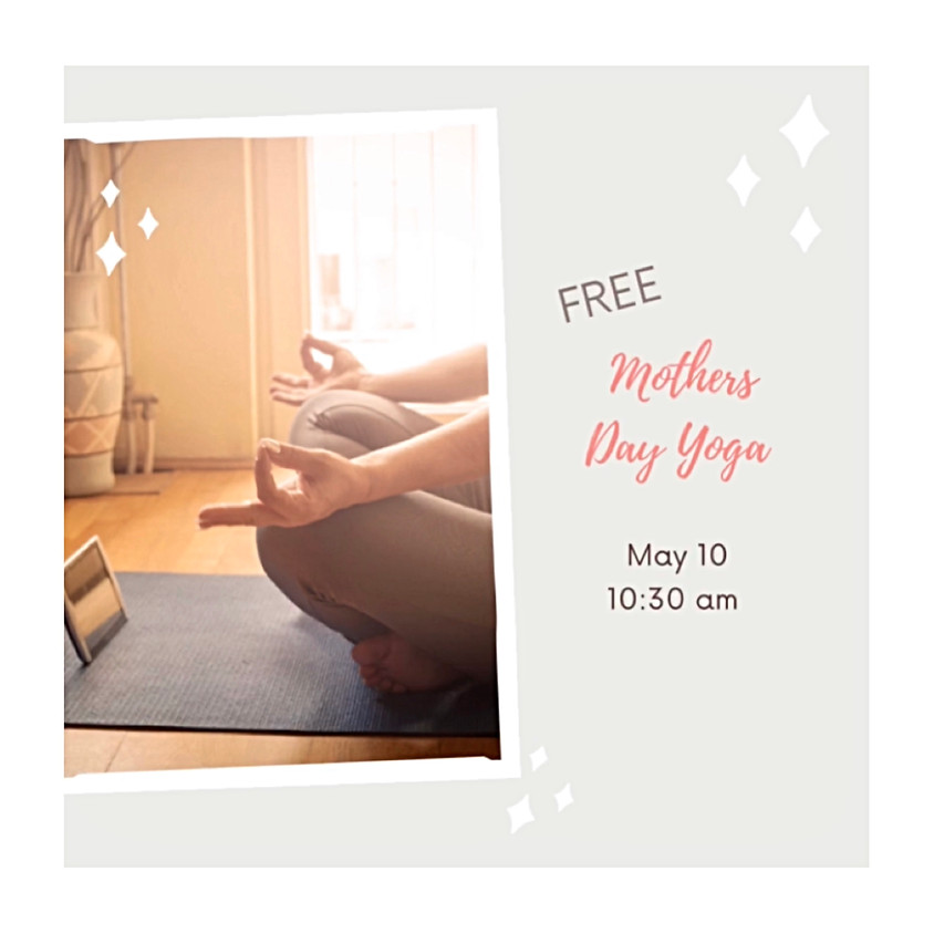 FREE Mother's Day Yoga!