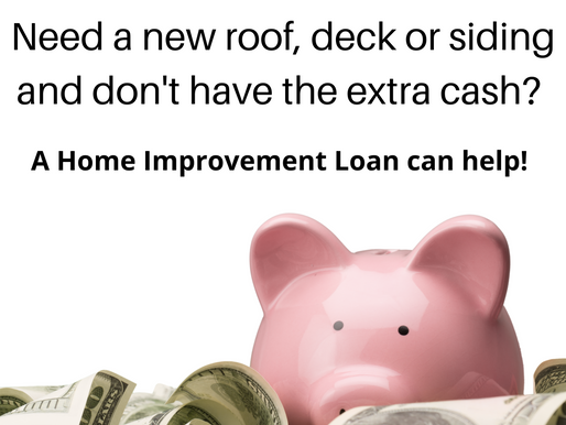 Need a new roof, siding or deck but don't have the extra cash? A Home Improvement Loan can help!