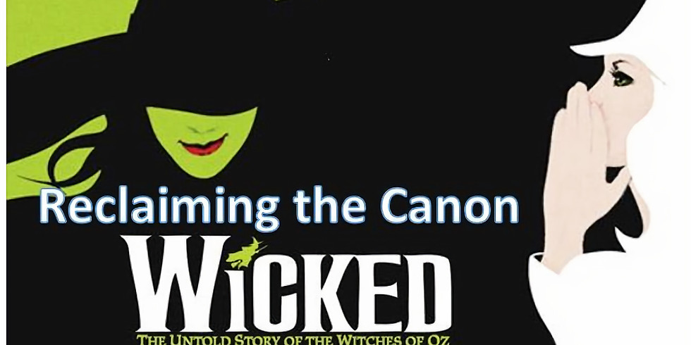 Reclaiming the Theatrical Canon - Wicked