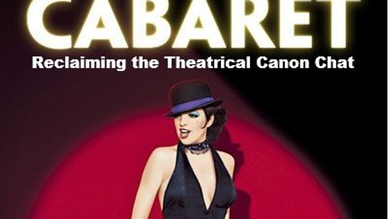 Reclaiming the Theatrical Canon - Cabaret