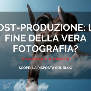 """POST-PRODUZIONE FOTOGRAFICA! È la fine della """"vera"""" Fotografia?"""