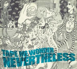 TAPE ME WONDER / 2nd Album「NEVERTHELESS」
