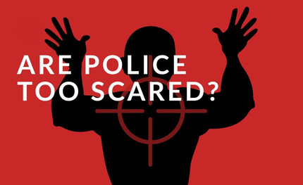 """""""FRIGHTENED"""" POLICE AND THE LAW ENFORCEMENT USE OF FORCE"""