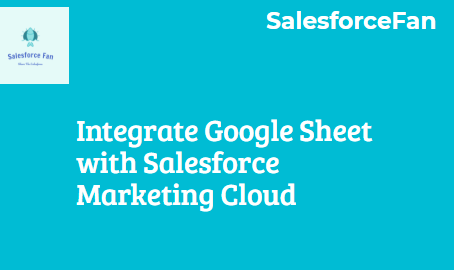 Integrate Google Sheets with Salesforce Marketing Cloud
