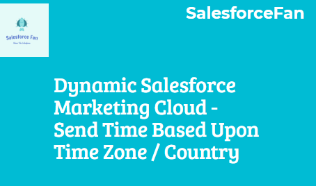 Customised Salesforce Marketing Cloud Email Send Timing Based upon Time Zone / Country