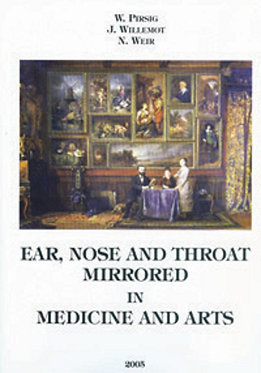 Pirsig & Weir: Ear, Nose and Throat Mirrored  in Medicine and Arts.