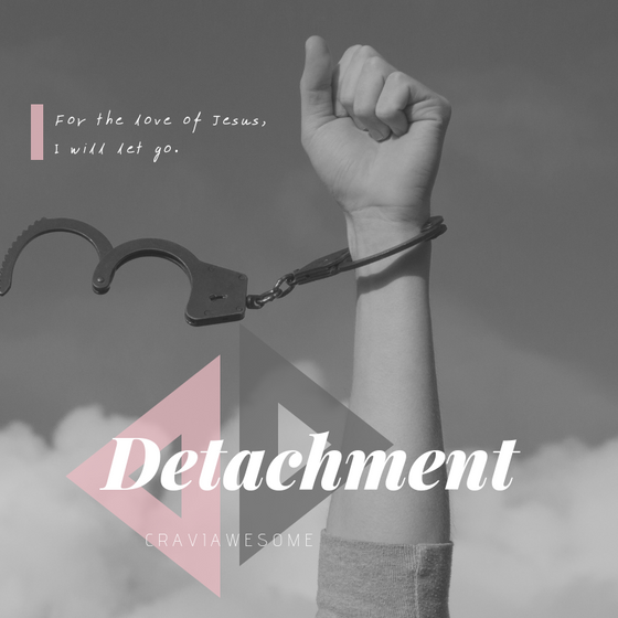 Detachment: For the Love of Jesus, I Will Let Go.