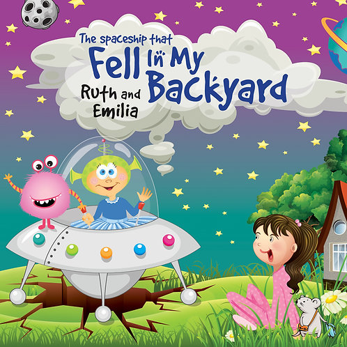 The Spaceship That Fell in My Backyard by Ruth and Emilia