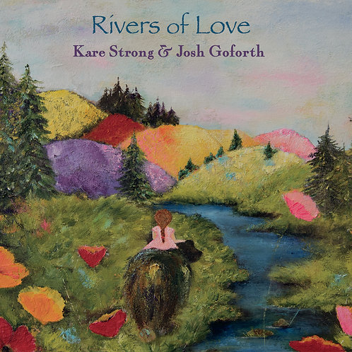 Rivers of Love by Kare Strong & Josh Goforth