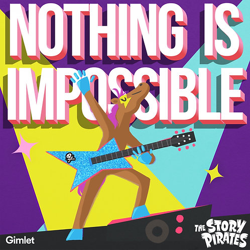Nothing Is Impossible by The Story Pirates/Gimlet Media