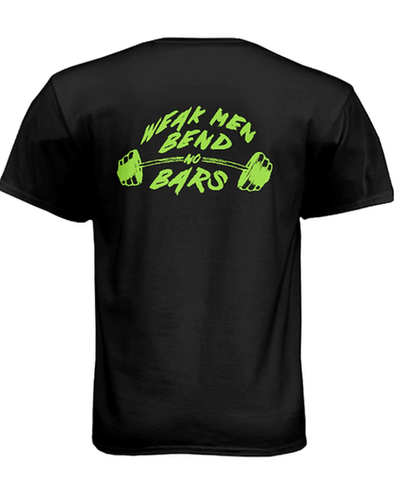 """WEAK MEN BEND NO BARS"" Back Shirt - Black & Green"