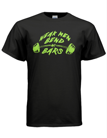 """WEAK MEN BEND NO BARS"" Front Shirt - Black & Green"