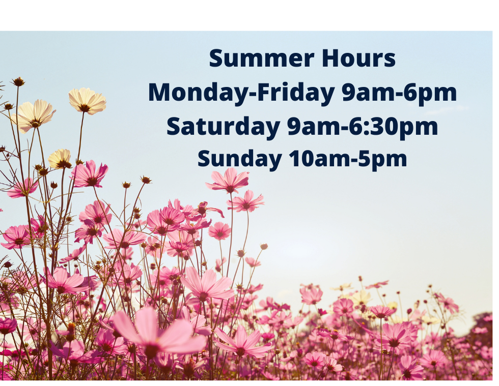 Summer Hours Monday-Friday 9am-6pm Satur