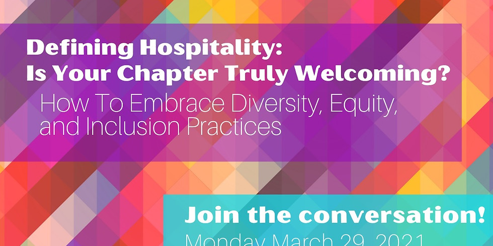 Defining Hospitality: Is Your Chapter Truly Welcoming?  How To Embrace Diversity, Equity, and Inclusion Practices