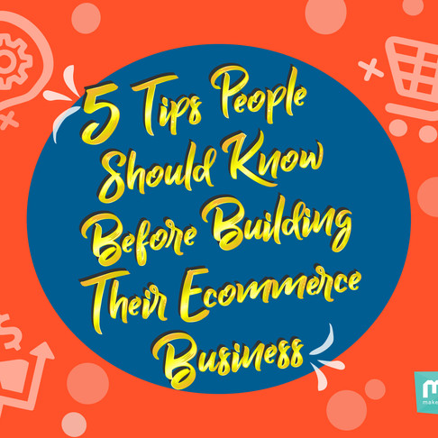 5 tips people should know before building their Ecommerce business