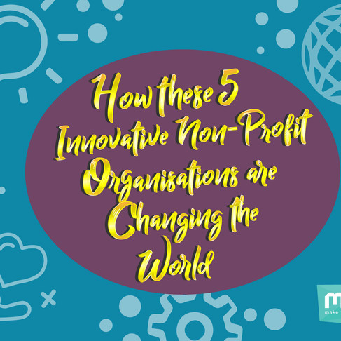 How these 5 innovative non profit organisations are changing the world