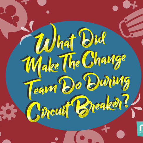 What did Make The Change team do during circuit breaker?
