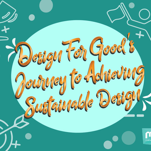 Design For Good's journey to achieving Sustainable Design