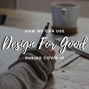 How we can use Design For Good during Covid-19