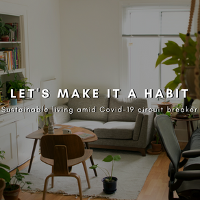 Let's make it a habit - Sustainable living amid Covid-19 circuit breaker