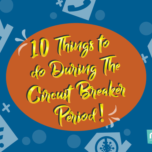 10 things to do during the circuit breaker period!
