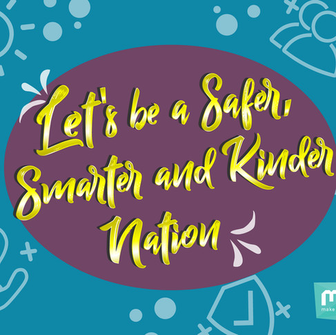 Let's be a Safer, Smarter and Kinder nation
