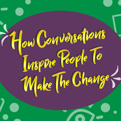 How conversations inspire people to make the change