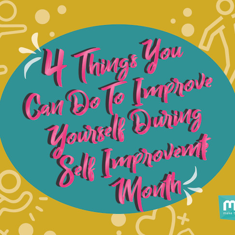 4 things you can do to improve yourself during self improvement month!