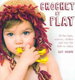Crochet at Play: 30 Fun Hats, Scarves, Clothes and Toys for Kids to Enjoy Book