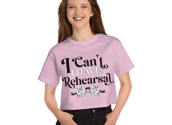 I Can't I have Rehearsal-Champion Women's Heritage Cropped T-Shirt