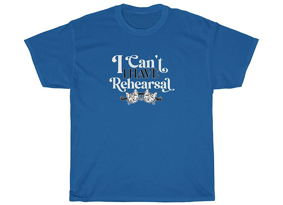 I can't, I have rehearsal Unisex Heavy Cotton Tee