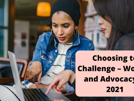 Choosing to Challenge – Women and Advocacy in 2021