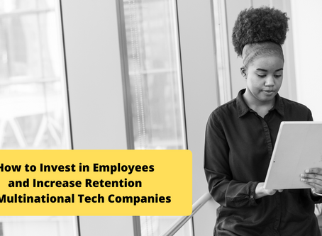 How to Invest in Employees and Increase Retention in Multinational Tech Companies