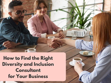 How to Find the Right Diversity and Inclusion Consultant for Your Business