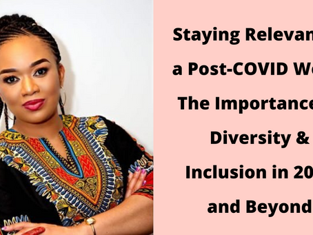 Staying Relevant in a Post-COVID World – The Importance of Diversity & Inclusion in 2021 and Beyond