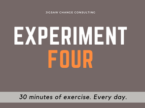 Experiment #4 - 30 minutes exercise a day. Every day.