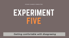Experiment #5 - Getting comfortable with disagreeing