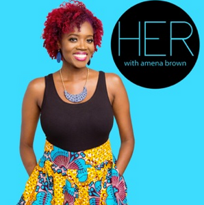 HER Podcast with Amena Brown