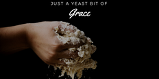Blessing A Yeast Bit of Grace
