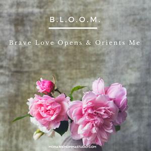 Brave Love Opens & Orients Me